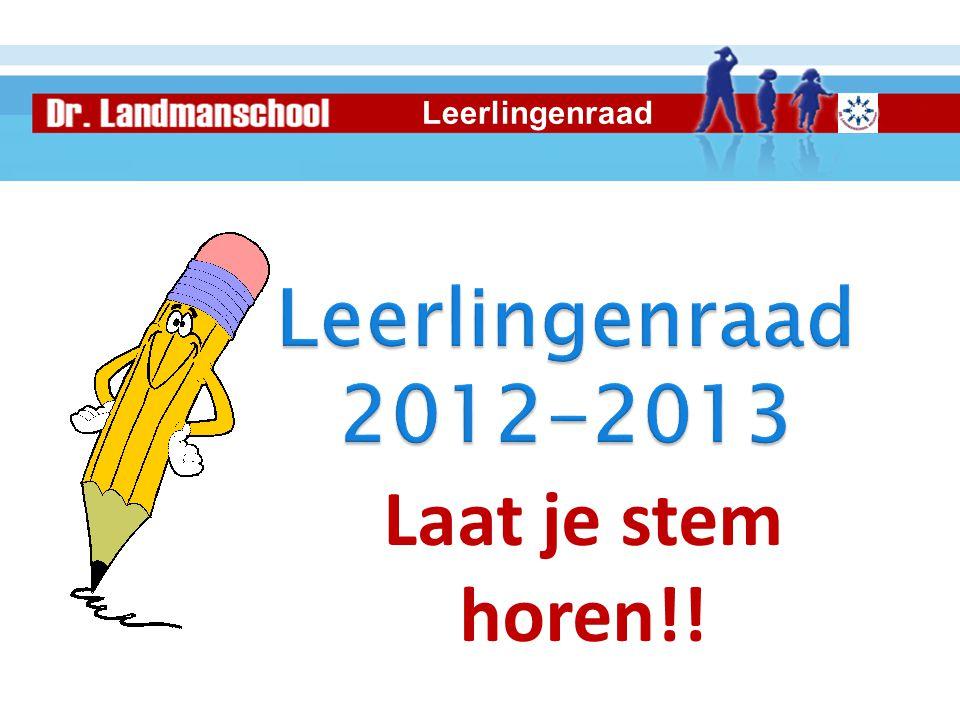 Leerlingenraad Leerlingenraad 2012-2013 Laat je stem horen!!