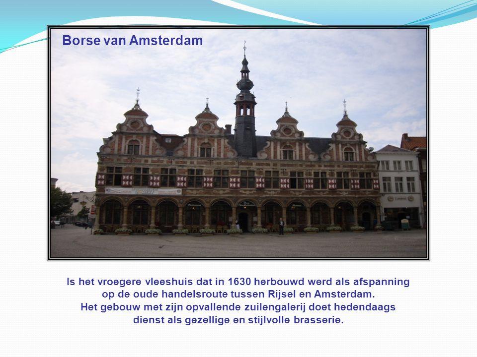 Borse van Amsterdam Is het vroegere vleeshuis dat in 1630 herbouwd werd als afspanning. op de oude handelsroute tussen Rijsel en Amsterdam.