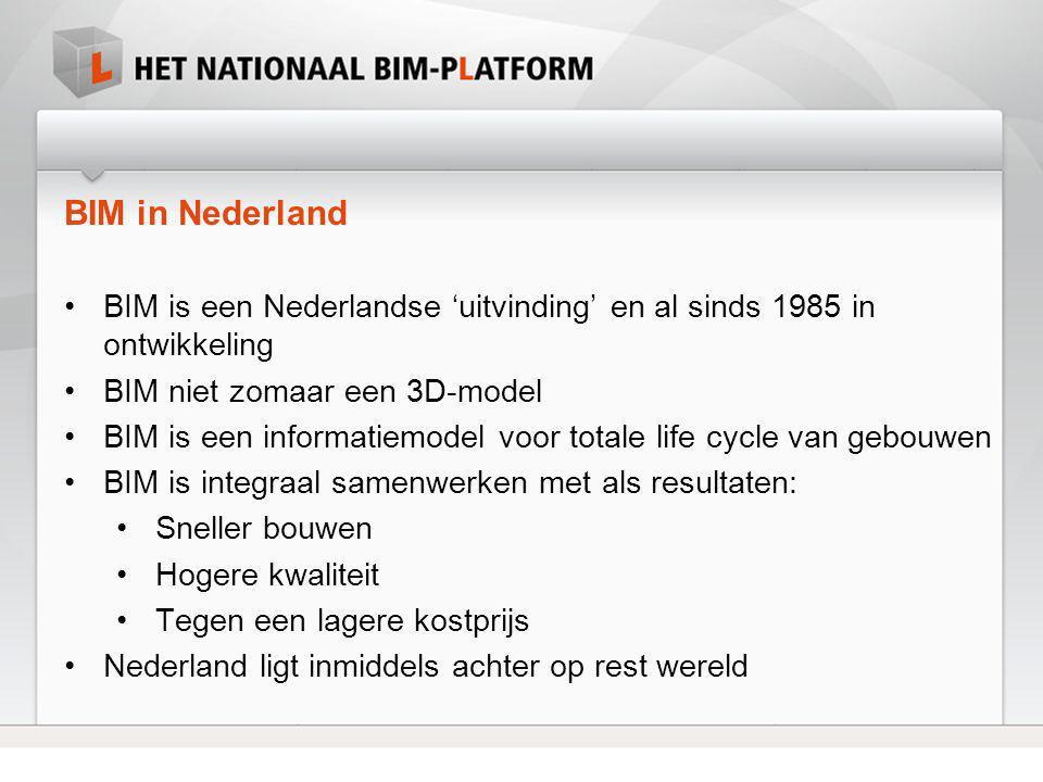 BIM in Nederland BIM is een Nederlandse 'uitvinding' en al sinds 1985 in ontwikkeling. BIM niet zomaar een 3D-model.