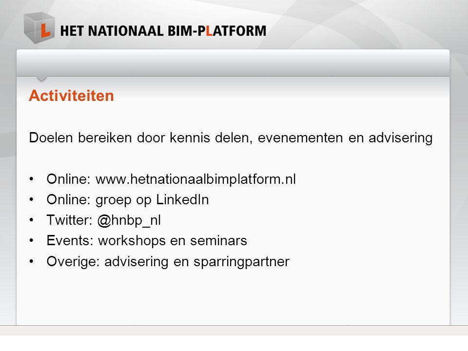 Activiteiten Doelen bereiken door kennis delen, evenementen en advisering. Online: www.hetnationaalbimplatform.nl.
