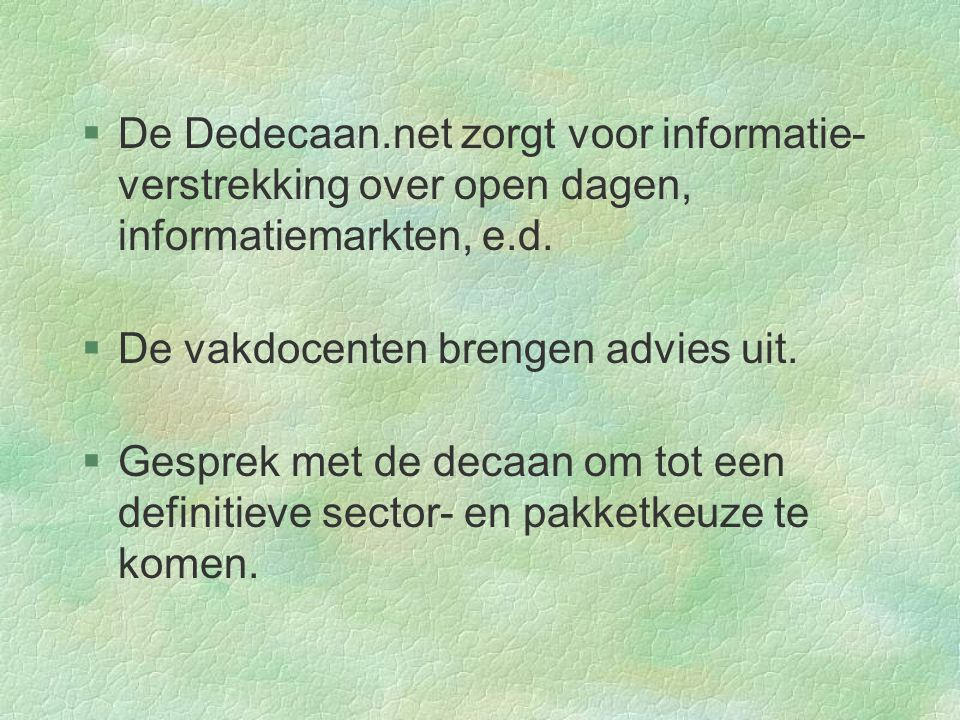 De Dedecaan.net zorgt voor informatie- verstrekking over open dagen, informatiemarkten, e.d.
