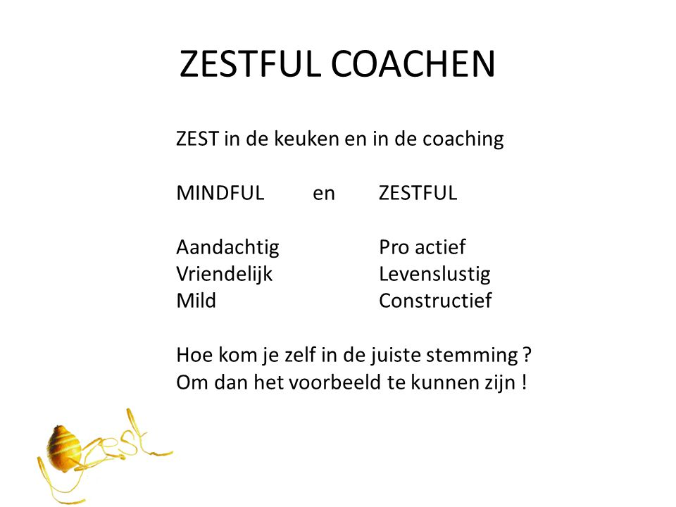 ZESTFUL COACHEN ZEST in de keuken en in de coaching MINDFUL en ZESTFUL