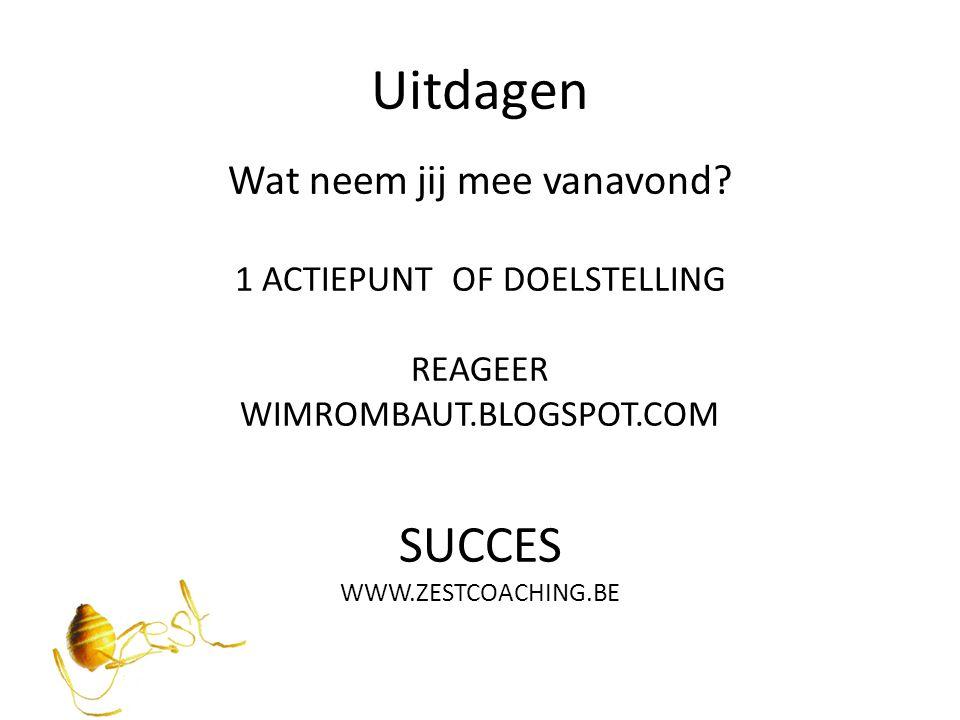 Uitdagen SUCCES Wat neem jij mee vanavond 1 ACTIEPUNT OF DOELSTELLING