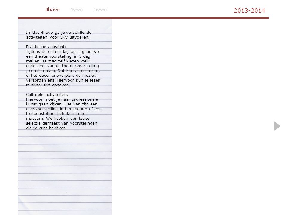 4havo 4vwo. 5vwo. 2013-2014. In klas 4havo ga je verschillende activiteiten voor CKV uitvoeren. Praktische activiteit:
