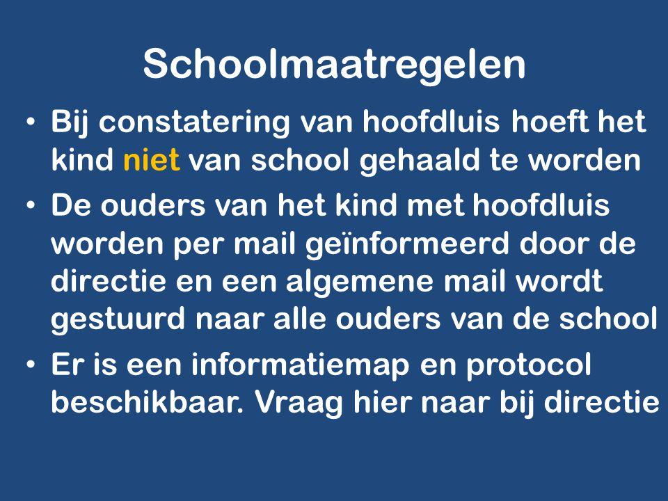 Schoolmaatregelen Bij constatering van hoofdluis hoeft het kind niet van school gehaald te worden.