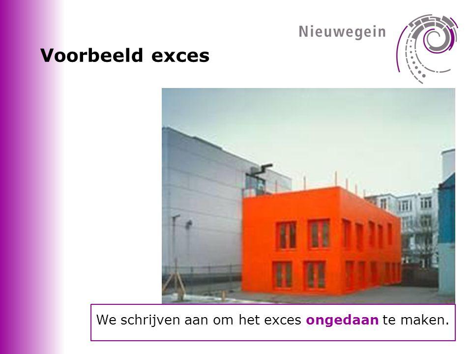 Voorbeeld exces We schrijven aan om het exces ongedaan te maken.