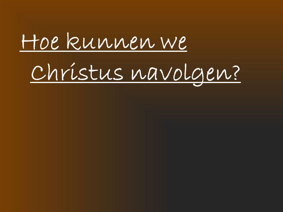 Hoe kunnen we Christus navolgen