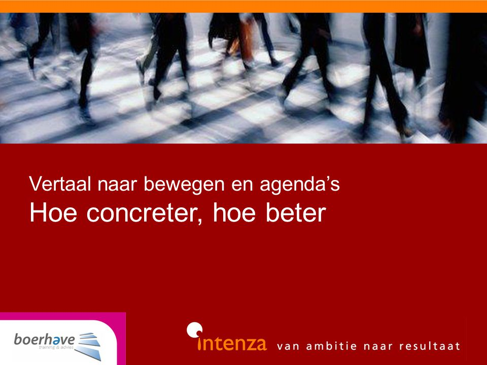 Vertaal naar bewegen en agenda's Hoe concreter, hoe beter