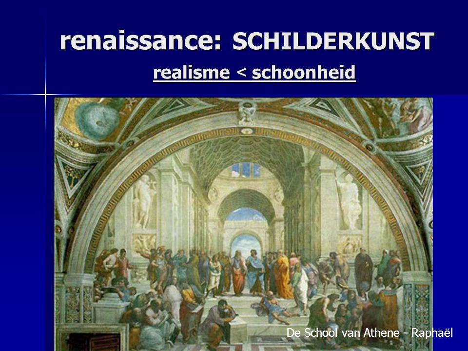 renaissance: SCHILDERKUNST realisme < schoonheid
