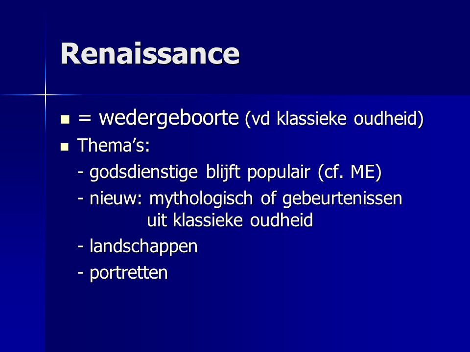Renaissance = wedergeboorte (vd klassieke oudheid) Thema's: