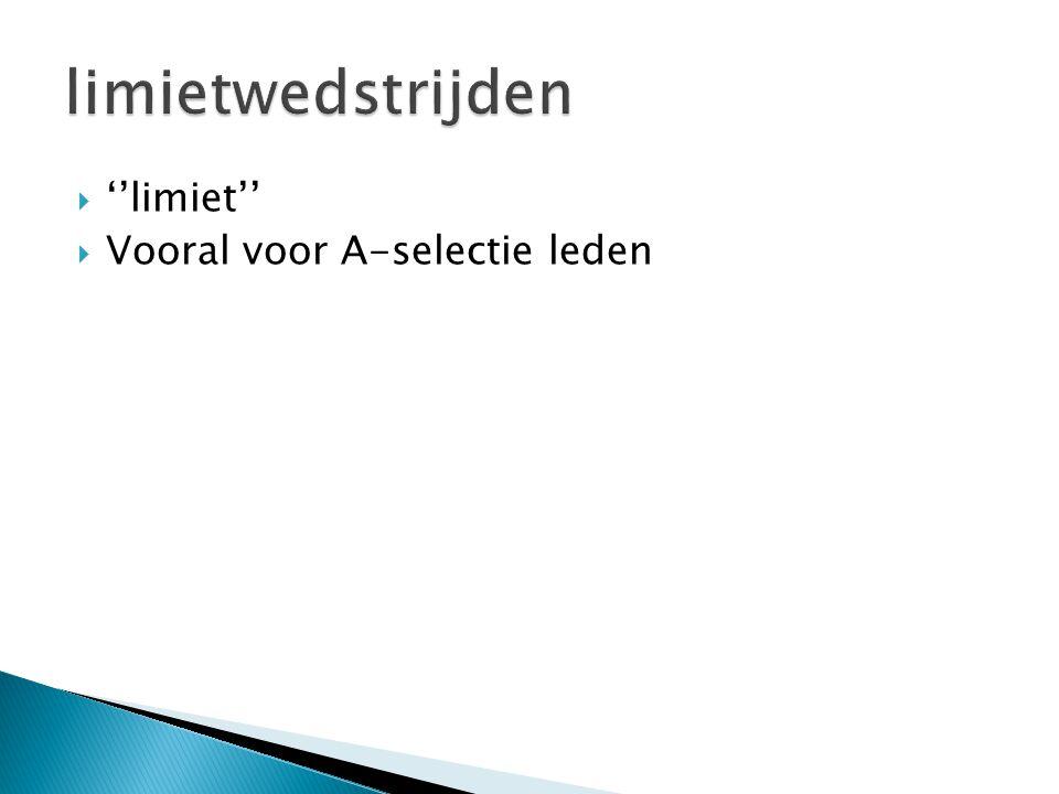 limietwedstrijden ''limiet'' Vooral voor A-selectie leden