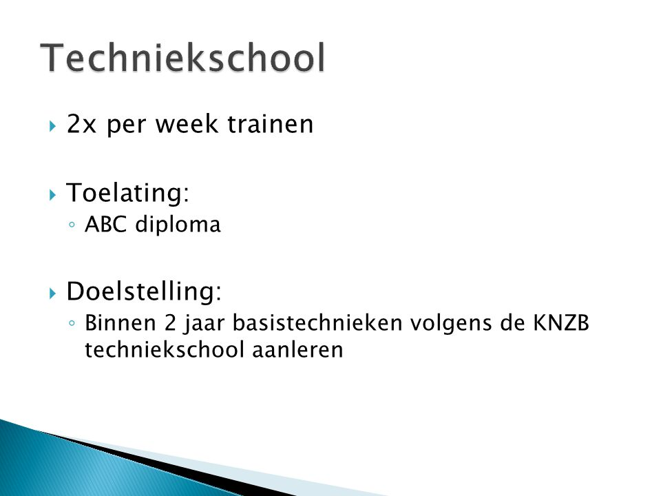Techniekschool 2x per week trainen Toelating: Doelstelling: