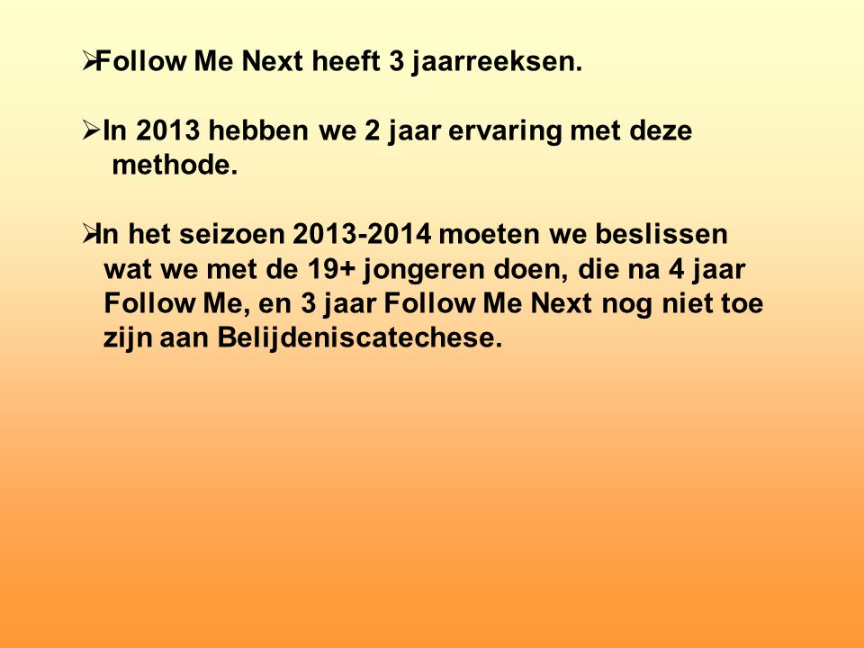 Follow Me Next heeft 3 jaarreeksen.