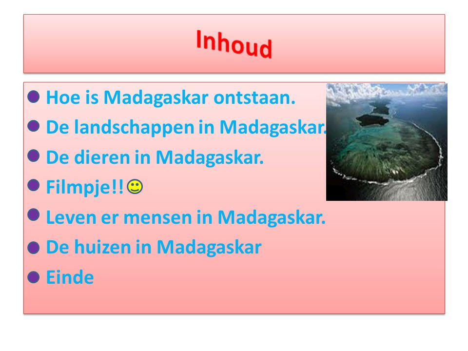 Inhoud Hoe is Madagaskar ontstaan. De landschappen in Madagaskar.