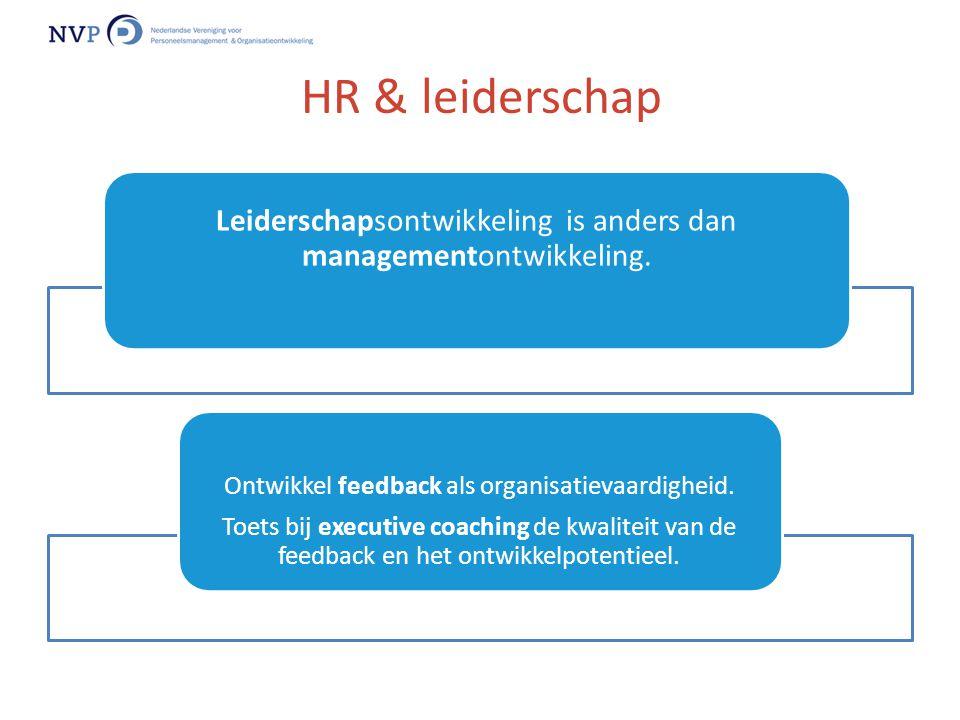HR & leiderschap Leiderschapsontwikkeling is anders dan managementontwikkeling. Ontwikkel feedback als organisatievaardigheid.
