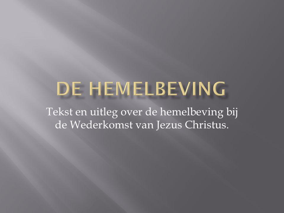 De hemelbeving Tekst en uitleg over de hemelbeving bij de Wederkomst van Jezus Christus.