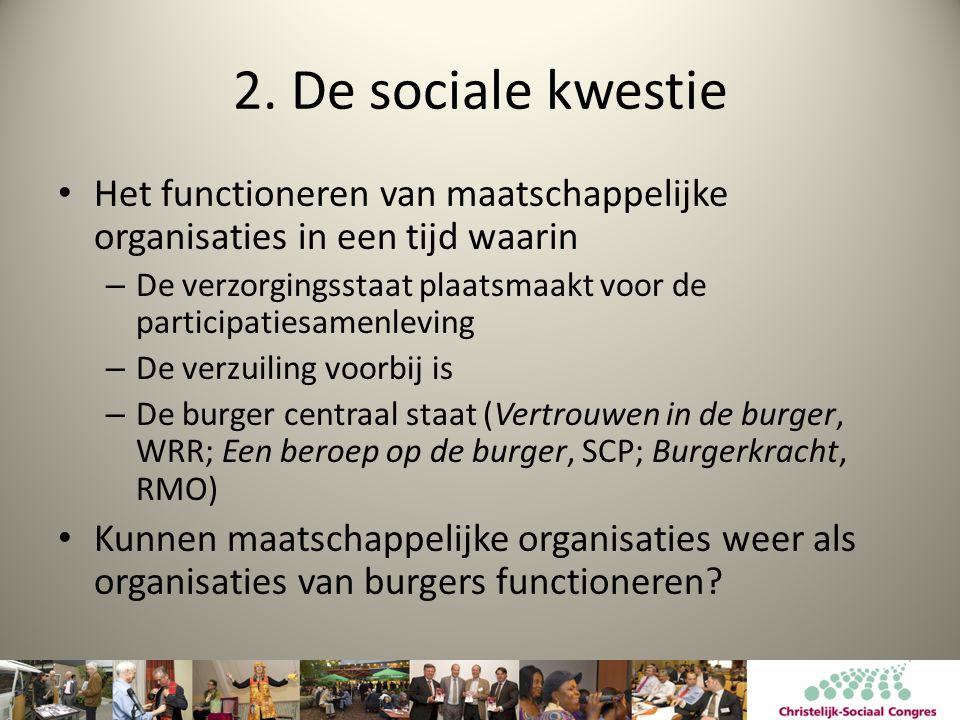 2. De sociale kwestie Het functioneren van maatschappelijke organisaties in een tijd waarin.