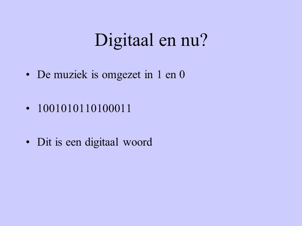 Digitaal en nu De muziek is omgezet in 1 en 0 1001010110100011