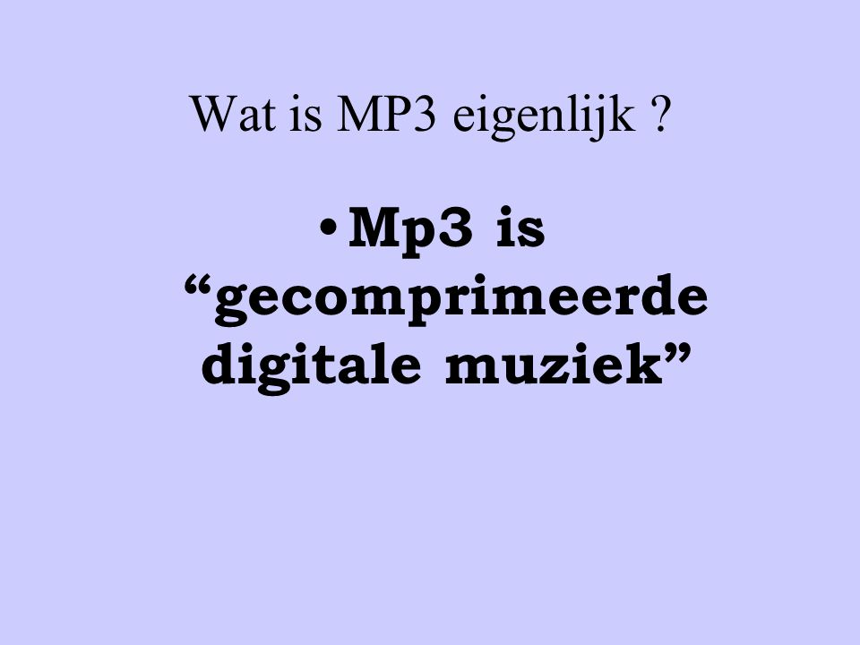 Mp3 is gecomprimeerde digitale muziek
