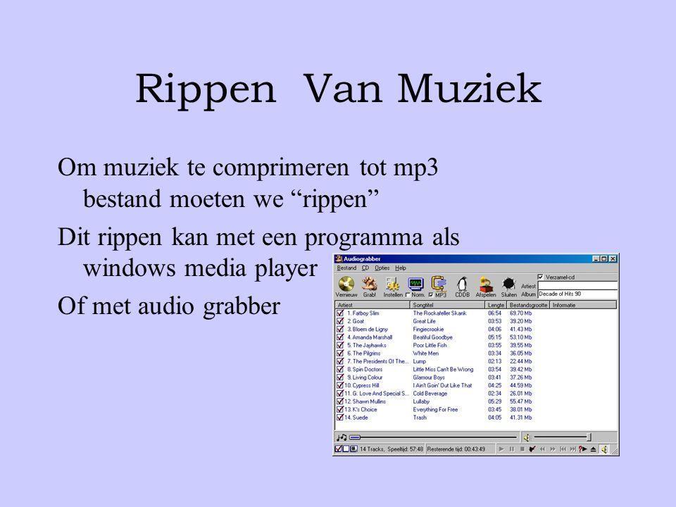 Rippen Van Muziek Om muziek te comprimeren tot mp3 bestand moeten we rippen Dit rippen kan met een programma als windows media player.