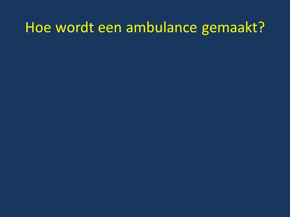 Hoe wordt een ambulance gemaakt