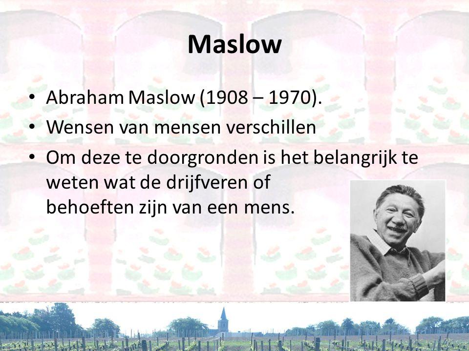 Maslow Abraham Maslow (1908 – 1970). Wensen van mensen verschillen