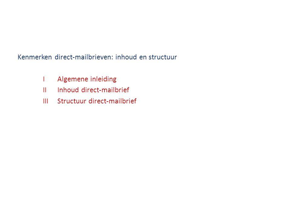 Kenmerken direct-mailbrieven: inhoud en structuur I Algemene inleiding II Inhoud direct-mailbrief III Structuur direct-mailbrief