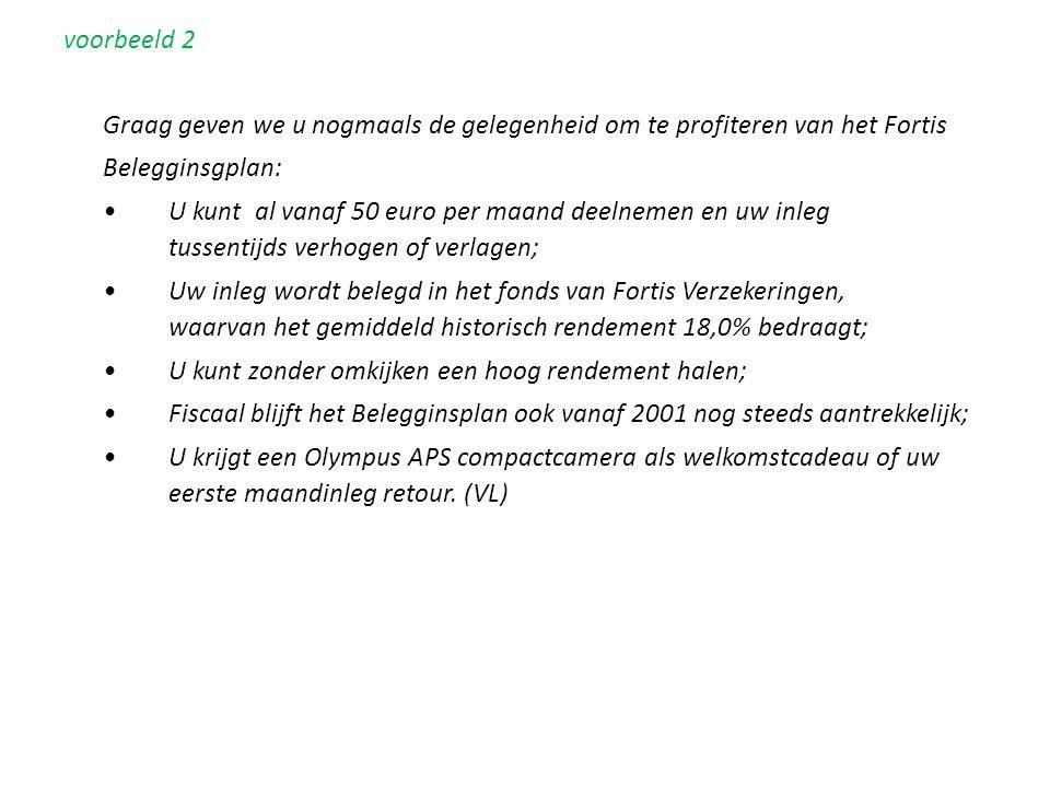 voorbeeld 2 Graag geven we u nogmaals de gelegenheid om te profiteren van het Fortis Belegginsgplan: