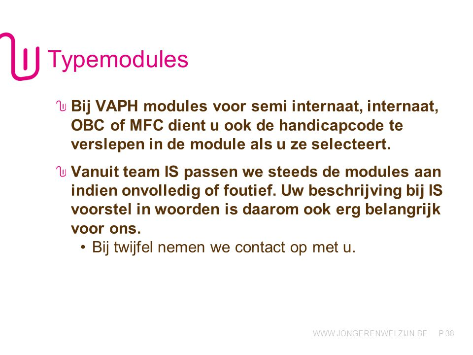 Typemodules Bij VAPH modules voor semi internaat, internaat, OBC of MFC dient u ook de handicapcode te verslepen in de module als u ze selecteert.