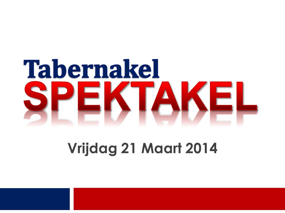Tabernakel SPEKTAKEL 21 Maart 2014 Vrijdag 21 Maart 2014