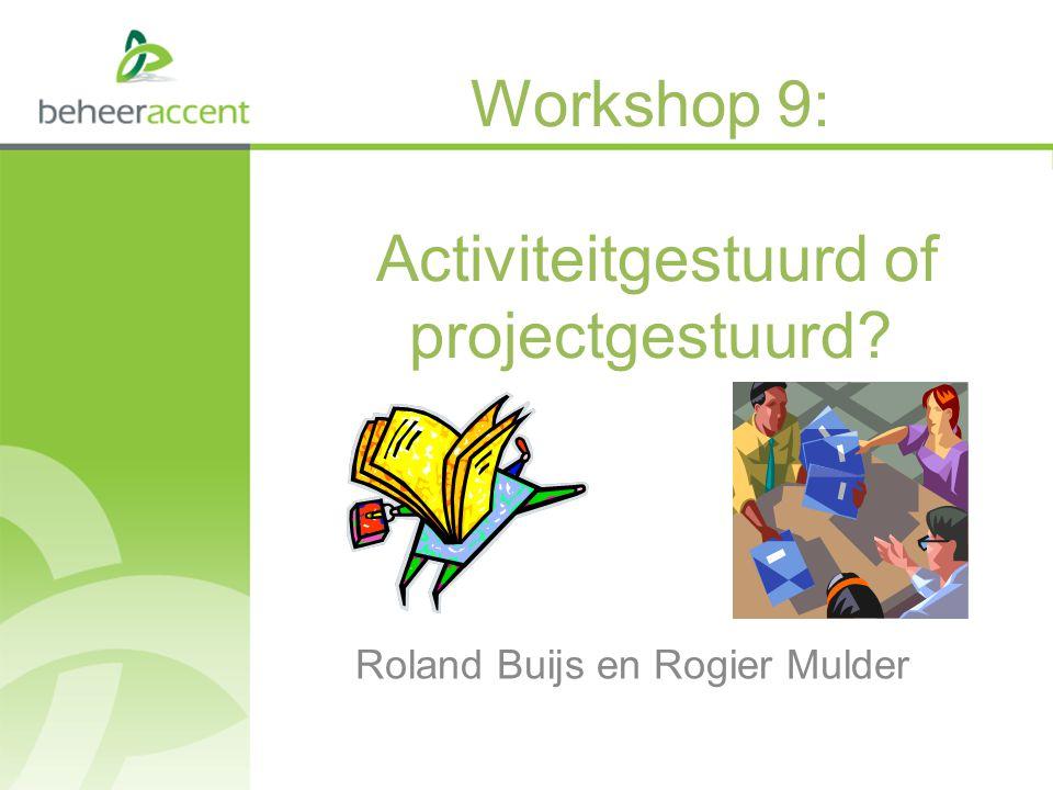 Workshop 9: Activiteitgestuurd of projectgestuurd