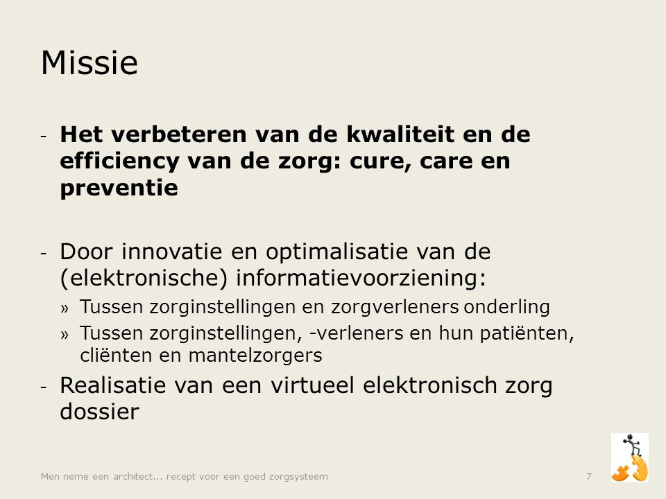 Missie Het verbeteren van de kwaliteit en de efficiency van de zorg: cure, care en preventie.