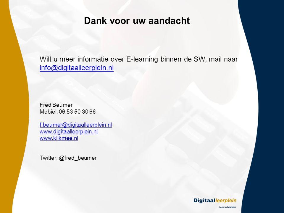 Dank voor uw aandacht Wilt u meer informatie over E-learning binnen de SW, mail naar info@digitaalleerplein.nl.