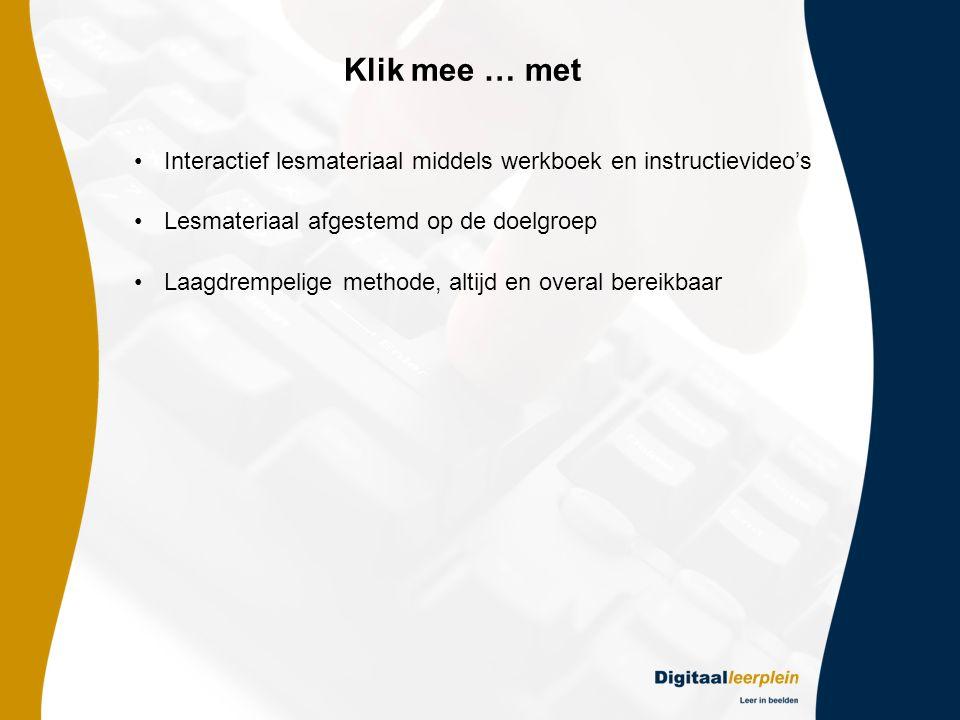 Klik mee … met Interactief lesmateriaal middels werkboek en instructievideo's. Lesmateriaal afgestemd op de doelgroep.
