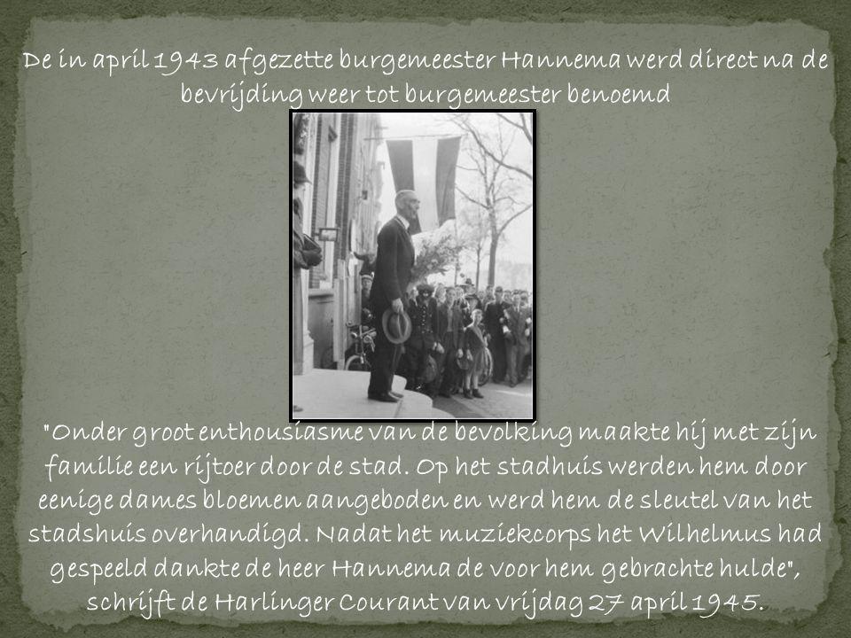 De in april 1943 afgezette burgemeester Hannema werd direct na de bevrijding weer tot burgemeester benoemd