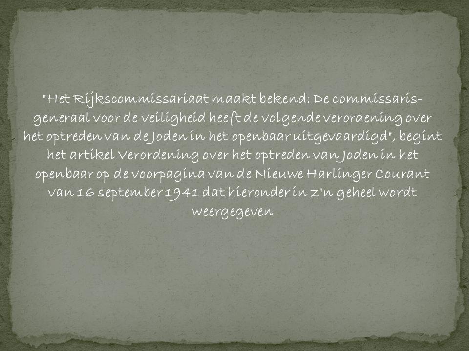 Het Rijkscommissariaat maakt bekend: De commissaris-generaal voor de veiligheid heeft de volgende verordening over het optreden van de Joden in het openbaar uitgevaardigd , begint het artikel Verordening over het optreden van Joden in het openbaar op de voorpagina van de Nieuwe Harlinger Courant van 16 september 1941 dat hieronder in z n geheel wordt weergegeven