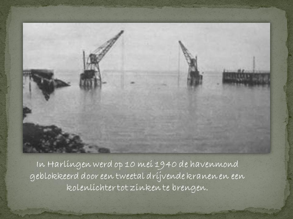 In Harlingen werd op 10 mei 1940 de havenmond geblokkeerd door een tweetal drijvende kranen en een kolenlichter tot zinken te brengen.