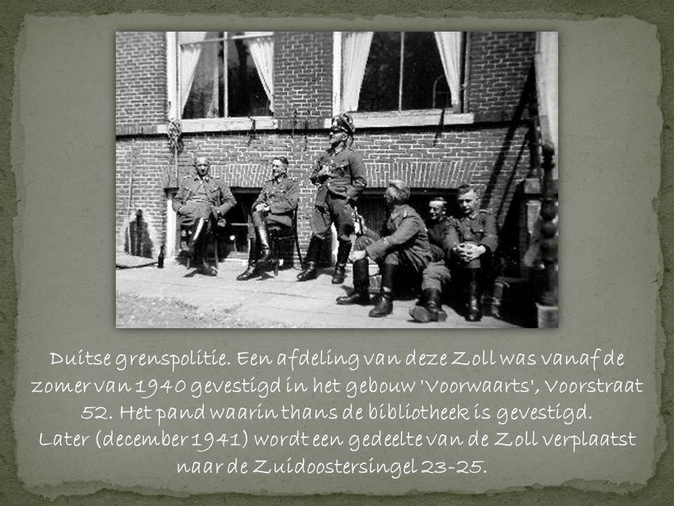 Duitse grenspolitie. Een afdeling van deze Zoll was vanaf de zomer van 1940 gevestigd in het gebouw Voorwaarts , Voorstraat 52. Het pand waarin thans de bibliotheek is gevestigd.