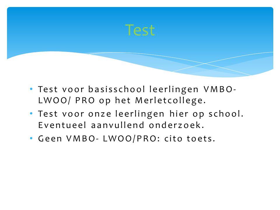 Test Test voor basisschool leerlingen VMBO-LWOO/ PRO op het Merletcollege. Test voor onze leerlingen hier op school. Eventueel aanvullend onderzoek.