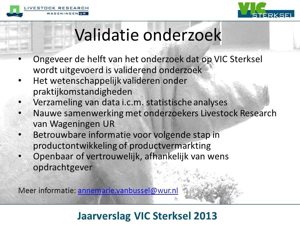 Validatie onderzoek Ongeveer de helft van het onderzoek dat op VIC Sterksel wordt uitgevoerd is validerend onderzoek.
