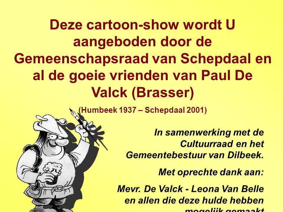 Deze cartoon-show wordt U aangeboden door de Gemeenschapsraad van Schepdaal en al de goeie vrienden van Paul De Valck (Brasser)