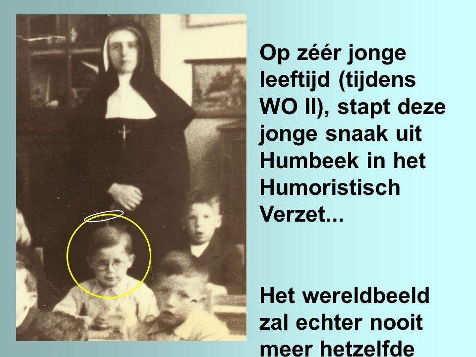 Op zéér jonge leeftijd (tijdens WO II), stapt deze jonge snaak uit Humbeek in het Humoristisch Verzet...
