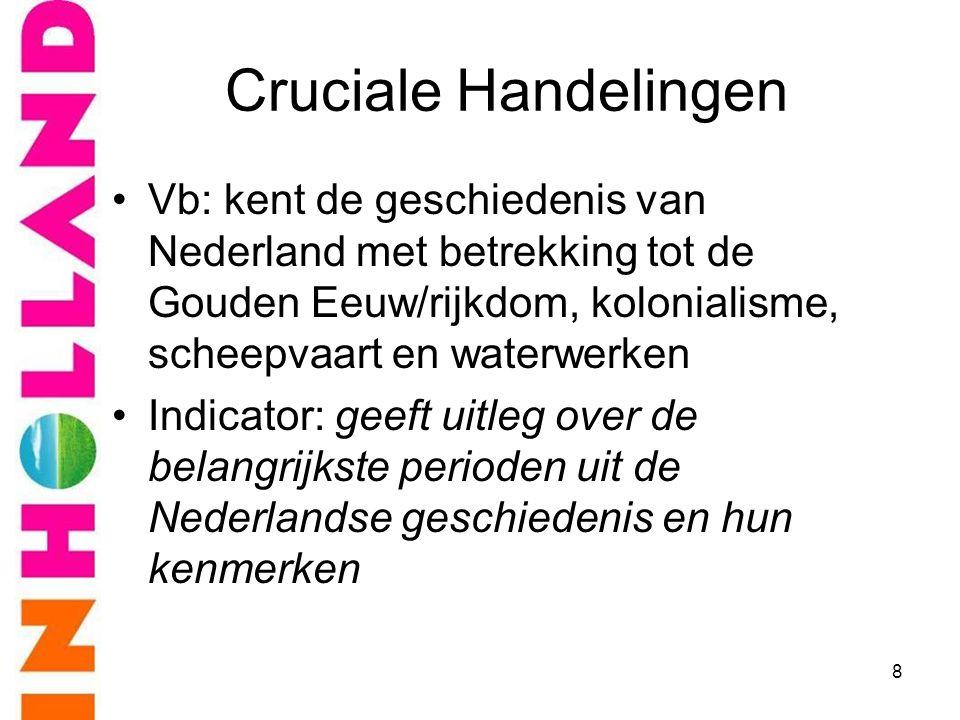 Cruciale Handelingen Vb: kent de geschiedenis van Nederland met betrekking tot de Gouden Eeuw/rijkdom, kolonialisme, scheepvaart en waterwerken.