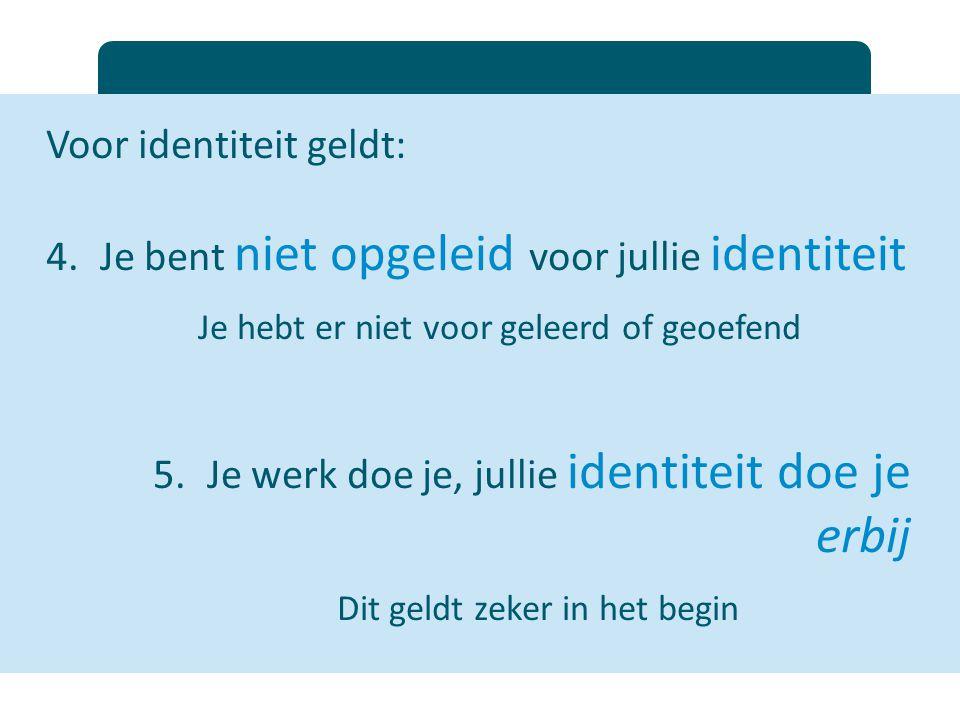 Voor identiteit geldt: Je bent niet opgeleid voor jullie identiteit