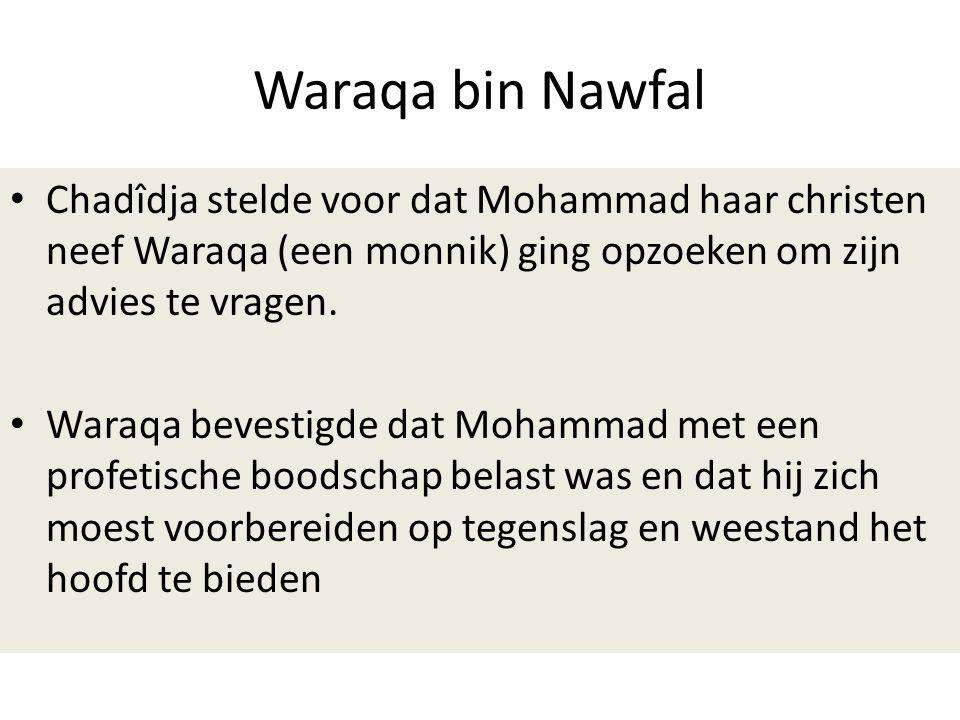 Waraqa bin Nawfal Chadîdja stelde voor dat Mohammad haar christen neef Waraqa (een monnik) ging opzoeken om zijn advies te vragen.