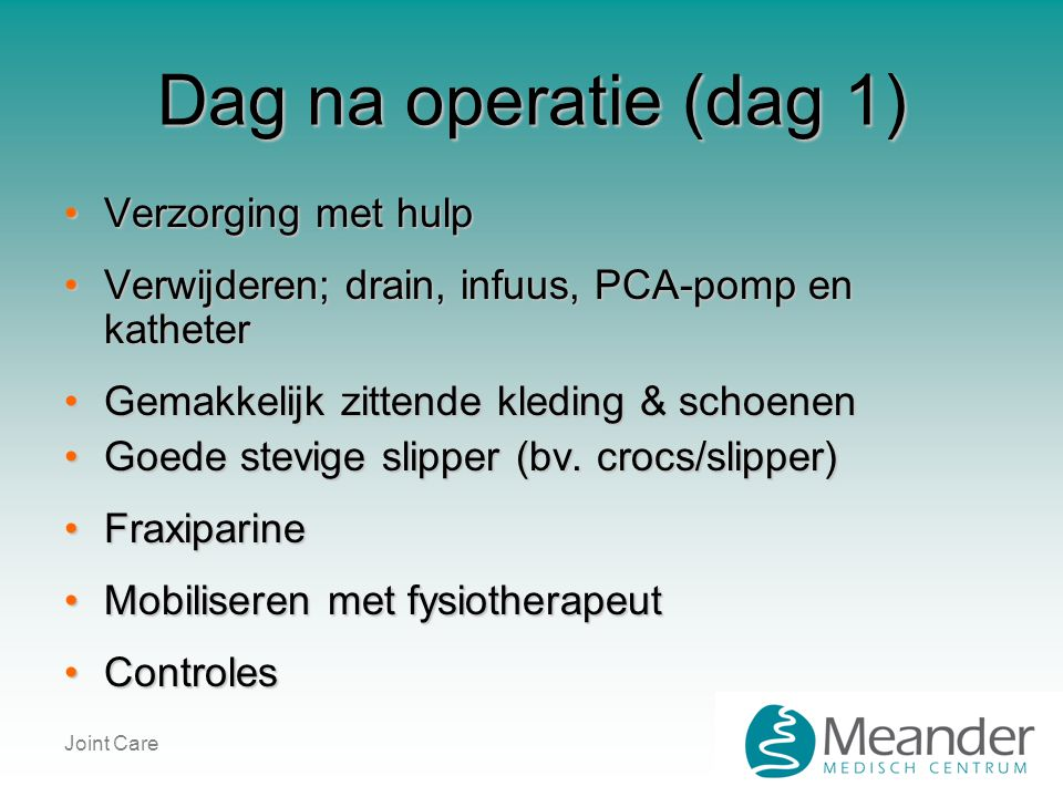 Dag na operatie (dag 1) Verzorging met hulp