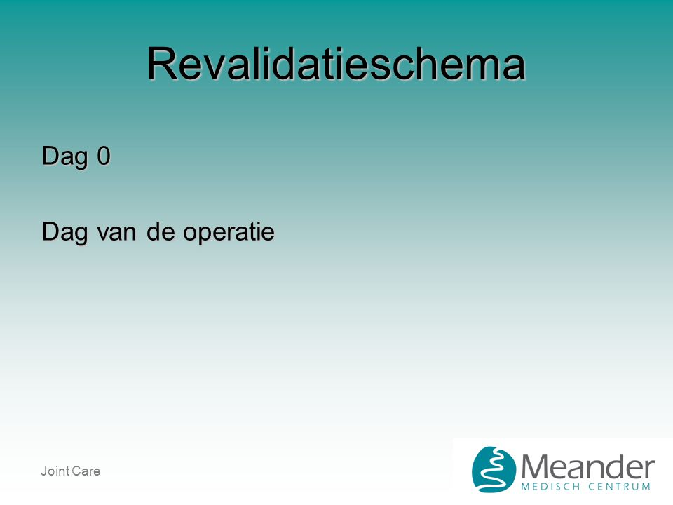 Revalidatieschema Dag 0 Dag van de operatie Joint Care