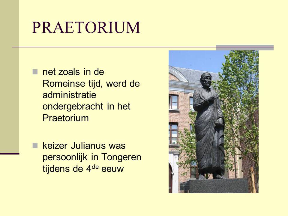 PRAETORIUM net zoals in de Romeinse tijd, werd de administratie ondergebracht in het Praetorium.