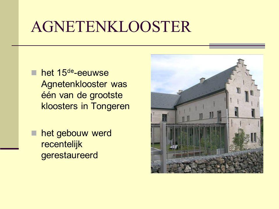 AGNETENKLOOSTER het 15de-eeuwse Agnetenklooster was één van de grootste kloosters in Tongeren.