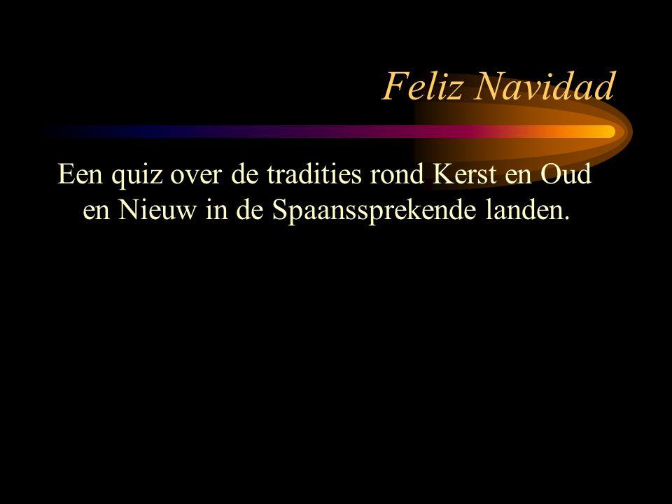 Feliz Navidad Een quiz over de tradities rond Kerst en Oud en Nieuw in de Spaanssprekende landen.